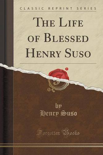 The Life of Blessed Henry Suso (Classic Reprint)