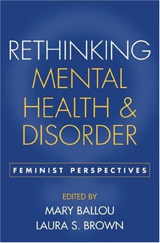 Rethinking Mental Health and Disorder: Feminist Perspectives