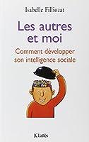 Les autres et moi : Comment développer son intelligence sociale