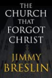 The Church That Forgot Christ (0743266471) by Breslin, Jimmy