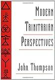 Modern Trinitarian Perspectives (0195088999) by Thompson, John