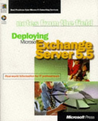 Deploying Microsoft Exchange Server 5.5: Real- World Information for It Professionals