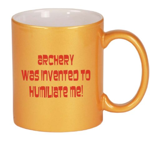 Archery was invented to humiliate me Coffee Mug Metallic Gold 11 oz
