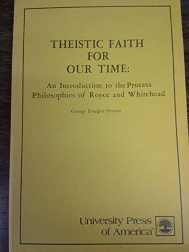 Theistic Faith for Our Time: Introduction to the Process Philosophies of Royce and Whitehead