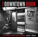 img - for The Downtown Book: The New York Art Scene 1974-1984 [Paperback] [2005] Marvin J. Taylor, Lynn Gumpert, Bernard Gendron, RoseLee Goldberg, Carlo McCormick, Robert Siegle, Brian Wallis, Matthew Yokobosky book / textbook / text book