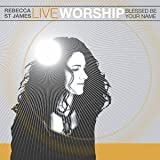 echange, troc Rebecca St James - Live Worship: Blessed Be