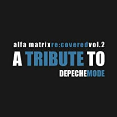 Alfa Matrix Re:Covered, Vol. 2 - A Tribute To Depeche Mode