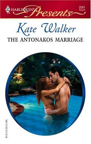 The Antonakos Marriage (Harlequin Presents), KATE WALKER