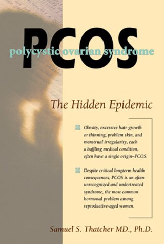 Pcos: Polycystic Ovary Syndrome : The Hidden Epidemic