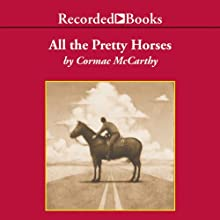 All the Pretty Horses: The Border Trilogy, Book One (       UNABRIDGED) by Cormac McCarthy Narrated by Frank Muller