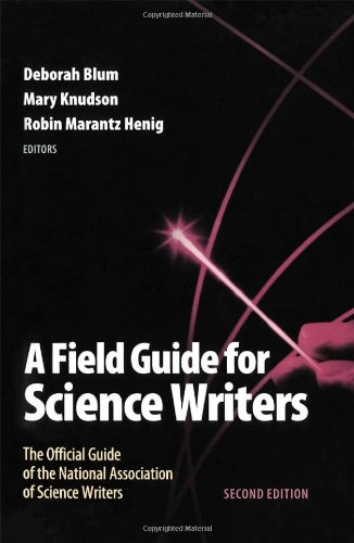A Field Guide for Science Writers: The Official Guide of...