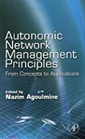 Autonomic Network Management Principles: From Concepts to Applications Front Cover