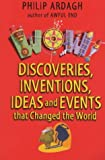 Wow Bind-up: Discoveries, Inventions, Ideas and Events That Changed the World (0330400495) by Ardagh, Philip