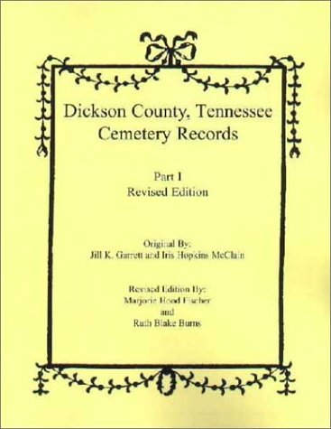 Dickson County, Tennessee, Cemetery Records, Parts I And II (Revised  Edition)