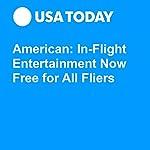 American: In-Flight Entertainment Now Free for All Fliers | Ben Mutzabaugh