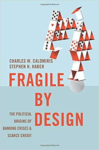 Fragile by Design: The Political Origins of Banking Crises and Scarce Credit (The Princeton Economic History of the Western World) written by Charles W. Calomiris