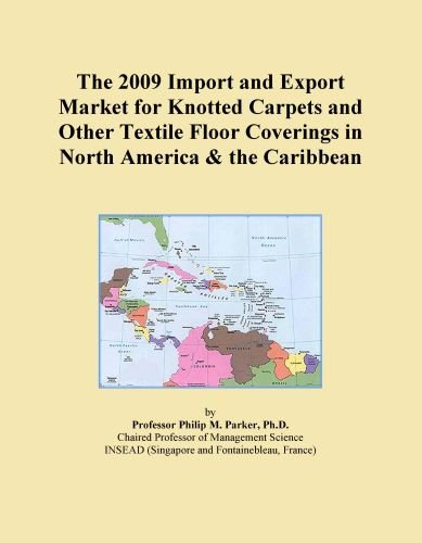 The 2009 Import and Export Market for Knotted Carpets and Other Textile Floor Coverings in North America & the Caribbean