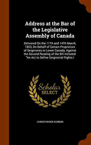 Address at the Bar of the Legislative Assembly of Canada: Delivered On the 11Th and 14Th March, 1853, On Behalf of Certa