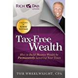 Tax-Free Wealth: How to Build Massive Wealth by Permanently Lowering Your Taxes (Rich Dad Advisors) [Paperback] [2012] Tom Wheelwright