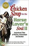 img - for Chicken Soup for the Horse Lover's Soul II: Inspirational Tales of Passion, Achievement and Devotion by Jack Canfield, Mark Victor Hansen, Marty Becker, D.V.M., Peter Vegso, Theresa Peluso book / textbook / text book
