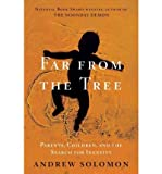 By Andrew Solomon Far From the Tree: Parents, Children and the Search for Identity (1st Edition)