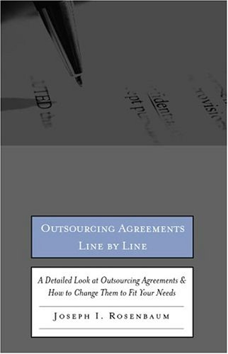 Outsourcing Agreements Line by Line: A Detailed Look at Outsourcing Agreements & How to Change Them to Fit Your Needs