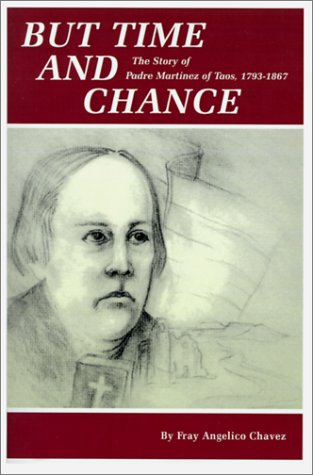 But Time and Chance: The Story of Padre Martinez of Taos, 1793-1867