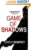 Game of Shadows: A Sean Wyatt Action Suspense Fiction Thriller (Sean Wyatt Adventure Thrillers Book 6)