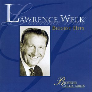 Lawrence Welk: Biggest Hits by Lawrence Welk
