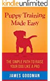 Puppy Training Made Easy: A short guide for raising the perfect dog (English Edition)