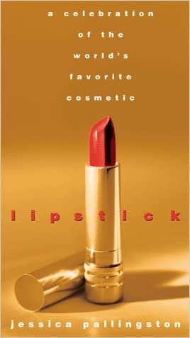 Lipstick: A Celebration of the World's Favorite Cosmetic