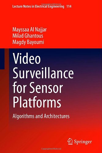 Video Surveillance For Sensor Platforms: Algorithms And Architectures (Lecture Notes In Electrical Engineering)