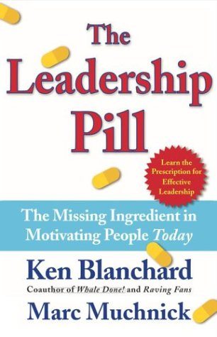 The Leadership Pill The Missing Ingredient in Motivating People Today