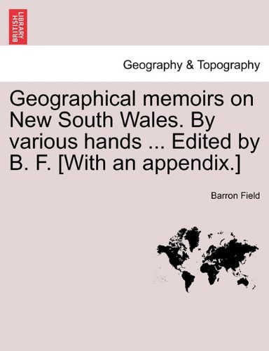 Geographical memoirs on New South Wales. By various hands ... Edited by B. F. [With an appendix.]