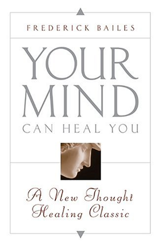 Your Mind Can Heal You: A New Thought Healing Classic (Your Mind Can Heal Your Body compare prices)