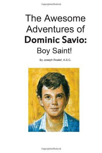 The Awesome Adventures Of Dominic Savio: Boy Saint!