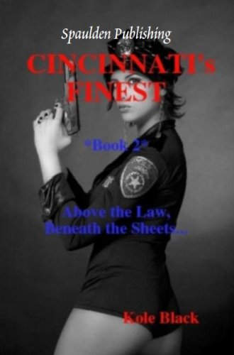 Cincinnati's Finest - Book 2 - Above the Law & Beneath the Sheets - Oprahs Book Club 2.0 - (CINCINNATI's FINEST *iPhone 5 Edition*) by Kole Black