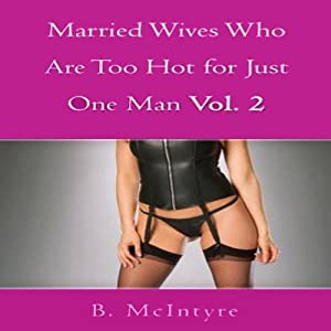 Married Wives Who Are Too Hot for Just One Man, Vol. 2 | [B. McIntyre]