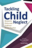 img - for Tackling Child Neglect: Research, Policy and Evidence-Based Practice book / textbook / text book