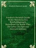 Friedrich Heinrich Jacobi Wider Mendelssohns Beschuldigungen Betreffend Die Briefe Über Die Lehre Des Spinoza (German Edition)
