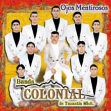 Banda la Colonial De Tuzantla Michoacan - Banda Colonial (Ojos