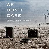 WE DON'T CARE ABOUT MUSIC ANYWAY...ORIGINAL SOUNDTRACK