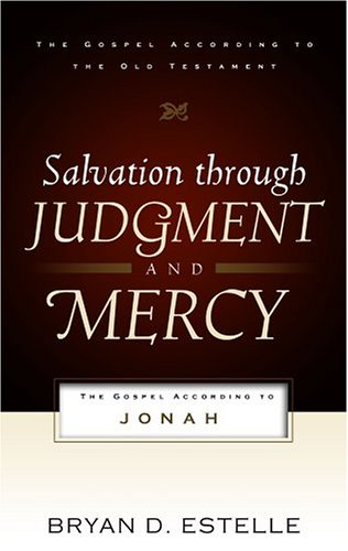 Salvation Through Judgment and Mercy The Gospel According to Jonah Gospel According to the Old Testament087552723X