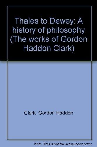 thales-to-dewey-a-history-of-philosophy-the-works-of-gordon-haddon-clark-by-gordon-haddon-clark-2000