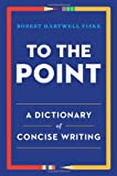 To the Point: A Dictionary of Concise Writing (0393347176) by Fiske, Robert Hartwell