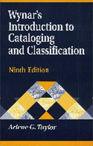 Wynar's Introduction to Cataloging and Classification (Library and Information Science Text Series)