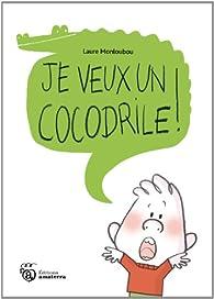 Je veux un cocodrile ! par Laure Monloubou