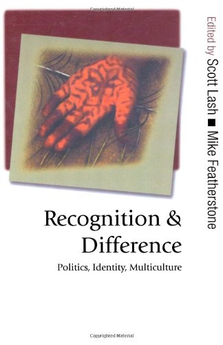 Recognition and Difference: Politics, Identity, Multiculture (Published in association with Theory, Culture & Societ