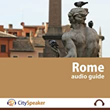 Rome: CitySpeaker Audio Guide: Everything You Want to Know About Rome Speech by  CitySpeaker Narrated by Kate Gibbens