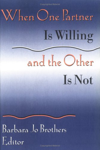 When One Partner Is Willing and the Other Is Not (Monograph Published Simultaneously As the Journal of Couples Therapy ,